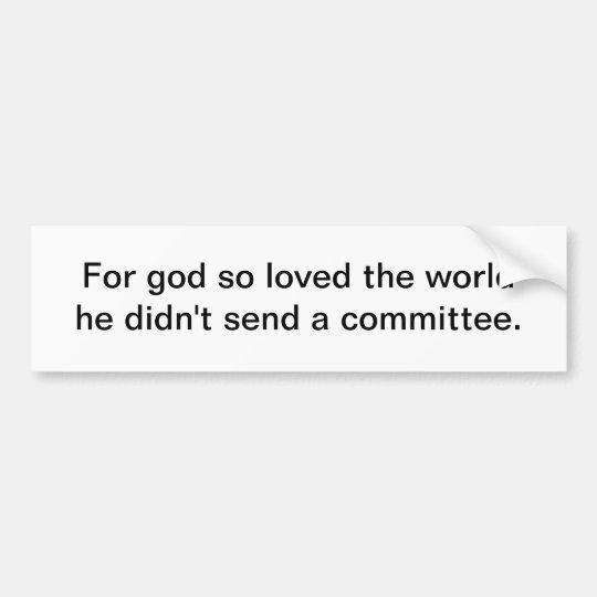For god so loved the world - bumper sticker