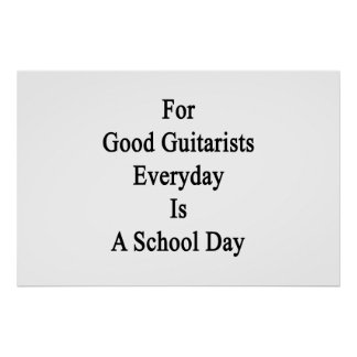 For Good Guitarists Everyday Is A School Day Poster