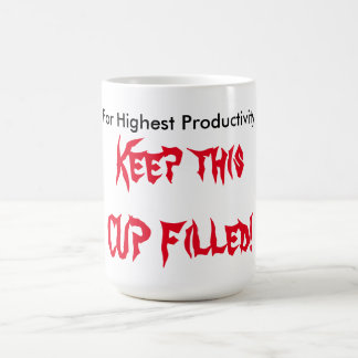 For Highest Productivity, Keep this CUP Filled!