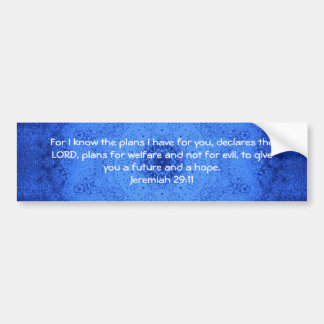 For I know the plans I have ....  Jeremiah 29:11 Bumper Sticker