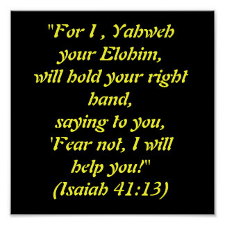 """For I , Yahweh your Elohim,  will hold your ri... Poster"