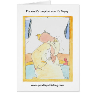 For me it's turvy but now it's Topsy Greeting Card