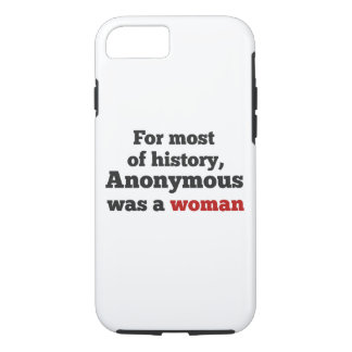 For most of history, Anonymous was to woman iPhone 7 Case