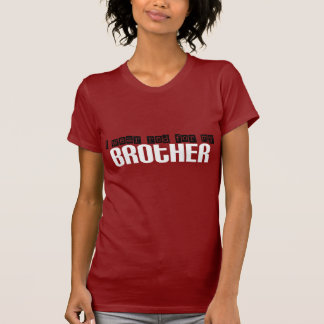 For my Brother T-Shirt