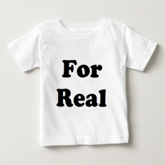For Real Infant T-Shirt