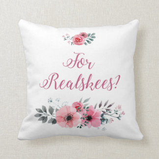 """For Realskees?"" Floral Pillow"