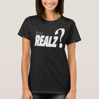 """""""for realz?"""" sarcastic, funny, silly, t-shirt"""