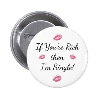"""For Single Button """"If you're Rich then I'm Single"""""""