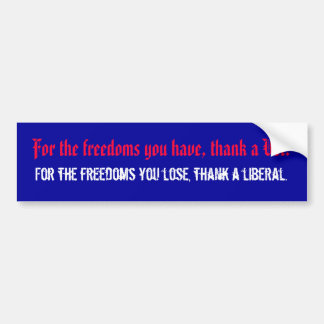 For the freedoms you have, thank a Vet., For th... Bumper Sticker