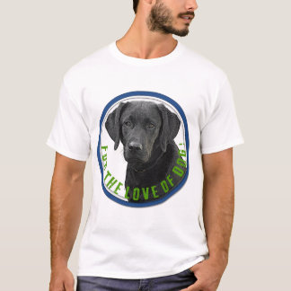 For the Love of Dog! T-Shirt