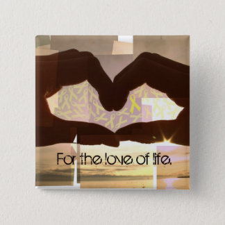 For The Love of Life. 15 Cm Square Badge