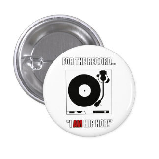 """FOR THE RECORD...""""I AM HIP HOP!"""" BUTTON"""