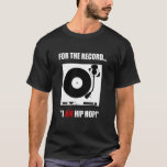 "FOR THE RECORD...""I AM HIP HOP!"" T-Shirt"