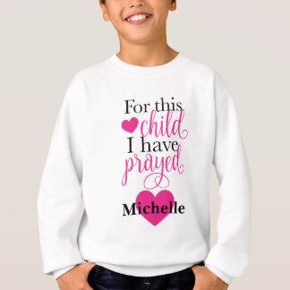 For this child I have prayed Sweatshirt