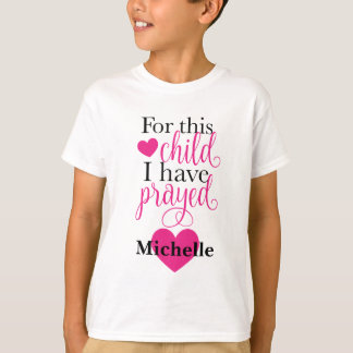 For this child I have prayed T-Shirt