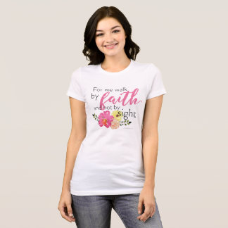 For We Walk By Faith Not By Sight T-Shirt