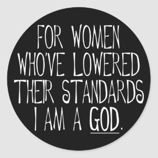 For Women Who've Lowered Their Standards Round Sticker