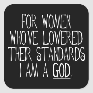 For Women Who've Lowered Their Standards Square Sticker