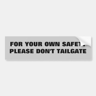 For Your Own Safety Bumper Sticker