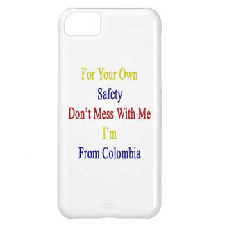 For Your Own Safety Don't Mess With Me I'm From Co iPhone 5C Cases
