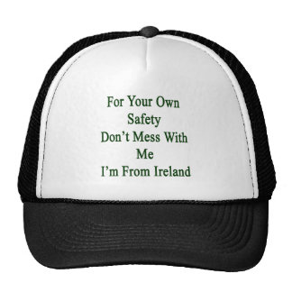 For Your Own Safety Don't Mess With Me I'm From Ir Mesh Hat