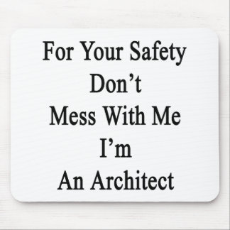 For Your Safety Don t Mess With Me I m An Architec Mousepad