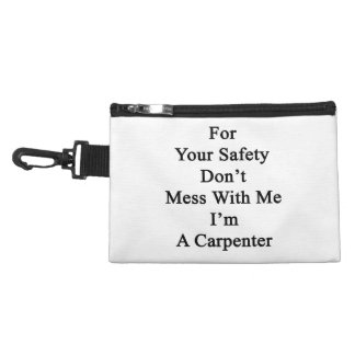 For Your Safety Don't Mess With Me I'm A Carpenter Accessories Bag