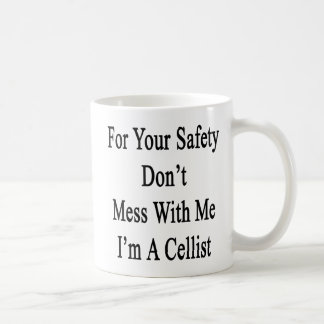 For Your Safety Don't Mess With Me I'm A Cellist Mug
