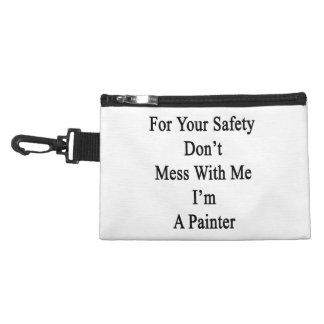 For Your Safety Don't Mess With Me I'm A Painter Accessories Bags