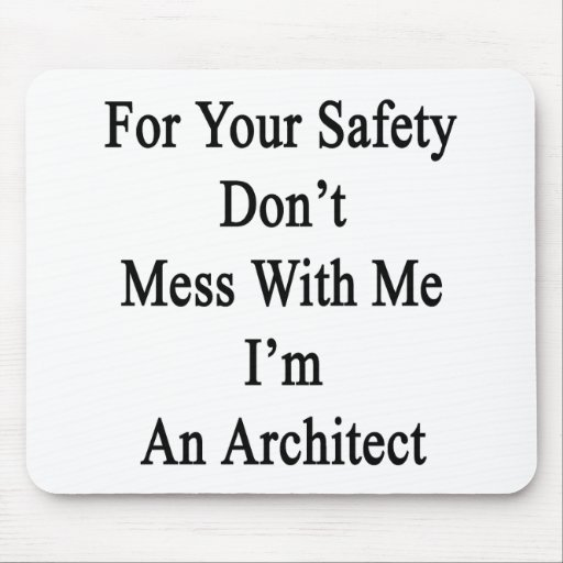 For Your Safety Don't Mess With Me I'm An Architec Mousepad