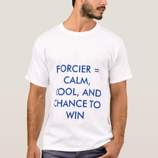 FORCIER = CALM, COOL, AND CHANCE TO WIN T-Shirt