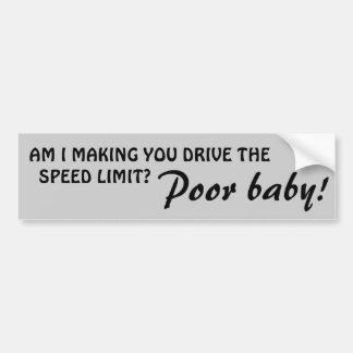 Forcing You to Drive the Speed Limit? Poor Baby Bumper Sticker