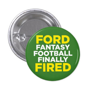 FORD fantasy football finally FIRED 3 Cm Round Badge