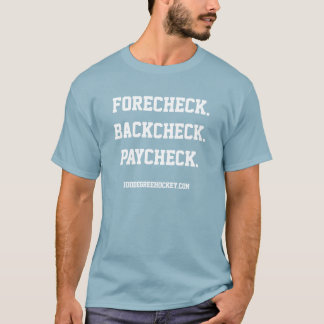 Forecheck Backcheck Paycheck. - Hockey Life Shirt