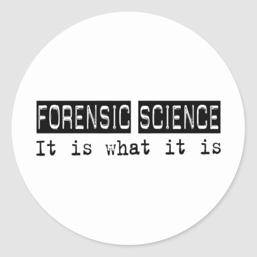 Forensic Science It Is Round Sticker