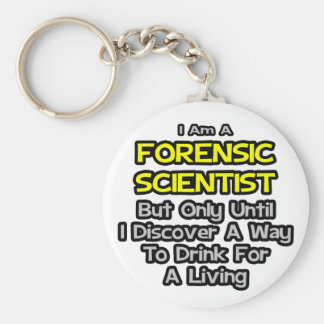 Forensic Scientist .. Drink for a Living Basic Round Button Key Ring