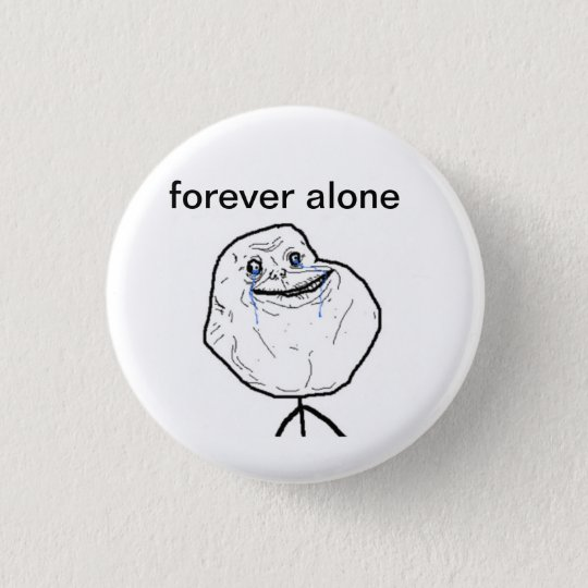forever alone 3 cm round badge