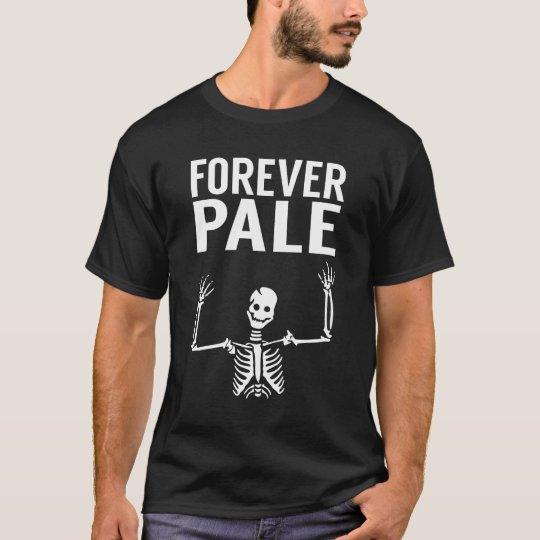 Forever Pale Skeleton Halloween Scary T-Shirt