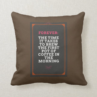 Forever: The time it takes to brew coffee Cushion