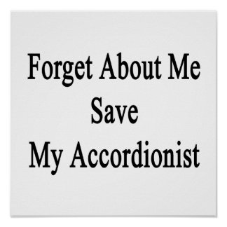 Forget About Me Save My Accordionist Print