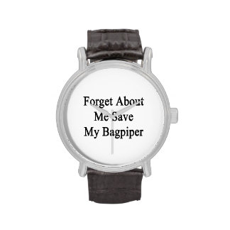 Forget About Me Save My Bagpiper Wrist Watch