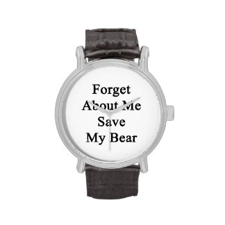 Forget About Me Save My Bear Watches
