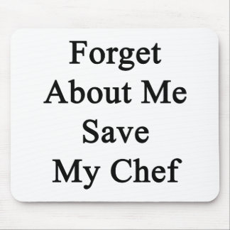 Forget About Me Save My Chef Mouse Pad