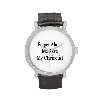 Forget About Me Save My Clarinetist Watch