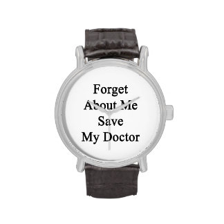 Forget About Me Save My Doctor Wristwatches
