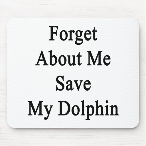 Forget About Me Save My Dolphin Mouse Pad