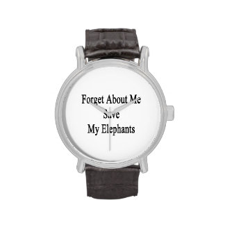 Forget About Me Save My Elephants Watches