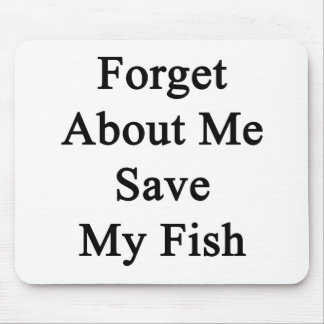Forget About Me Save My Fish Mouse Pad