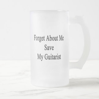 Forget About Me Save My Guitarist. Frosted Glass Mug