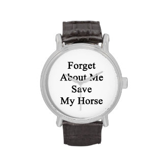 Forget About Me Save My Horse Watch